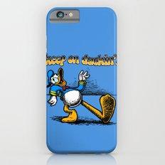 keep on duckin iPhone 6s Slim Case