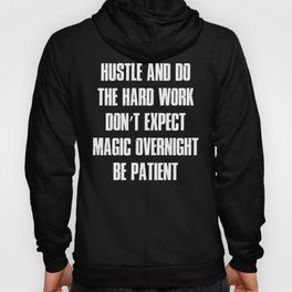 Hustle Do The Hard Work Don't Expect Magic Be Patient design Hoody