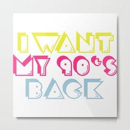 I WANT MY 90s BACK Metal Print