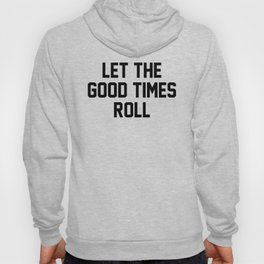 Let The Good Times Roll Hoody