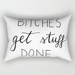 Bitches get stuff done Rectangular Pillow
