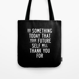 Do Something Today That Your Future Self Will Thank You For Inspirational Life Quote Bedroom Art Tote Bag