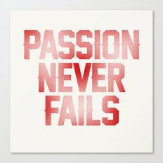 Passion Never Fails Canvas Print