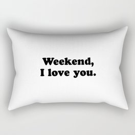 Weekend, I love you Rectangular Pillow