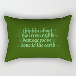 thinkin about the irreversible damage we've done to the earth Rectangular Pillow