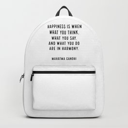 """""""Happiness is when what you think, what you say, and what you do are in harmony."""" Mahatma Gandhi Backpack"""