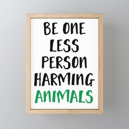 BE ONE LESS PERSON HARMING ANIMALS vegan quote Framed Mini Art Print