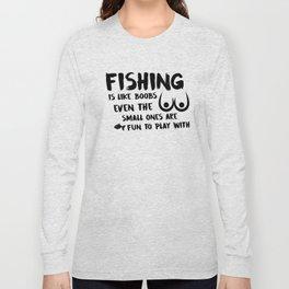 Fishing Is Like Boobs Long Sleeve T-shirt