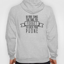 Do more things that make you forget to check your phone Hoody