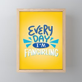 Every Day I'm Fangirling Framed Mini Art Print