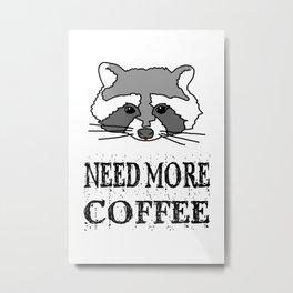 Funny Raccoon Need More Coffee Metal Print