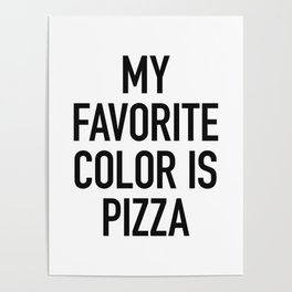 My Favorite Color is Pizza - White Poster