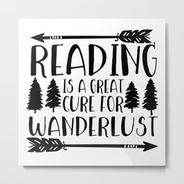 Reading is a Great Cure for Wanderlust Metal Print
