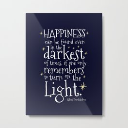 HAPPINESS CAN BE FOUND EVEN IN THE DARKEST OF TIMES - HP3 DUMBLEDORE QUOTE Metal Print