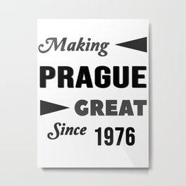 Making Prague Great Since 1976 Metal Print