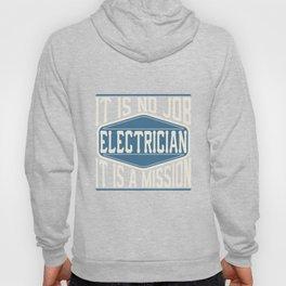 Electrician  - It Is No Job, It Is A Mission Hoody