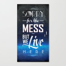 Sorry for the Mess Canvas Print