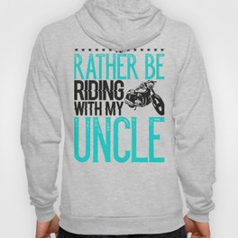 Mototcycle Uncle Rather be Riding with My Uncle Biker Hoody