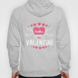 Brother Is My Valentine Feast Of Saint Valentine Love Cupid Gift Hoody
