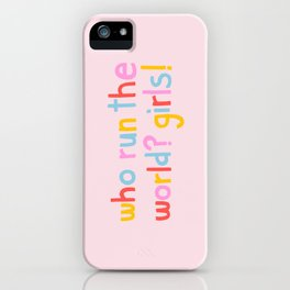 Who Run The World? Girls! iPhone Case
