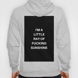 I'm A Little Ray of Fucking Sunshine Hoody