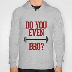 Do you even Lift Bro? Hoody
