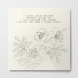 the longer I stayed the less I loved myself - R. Kaur Collection Metal Print