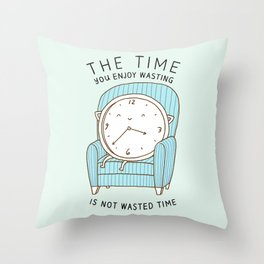 The Time You Enjoy Wasting Throw Pillow