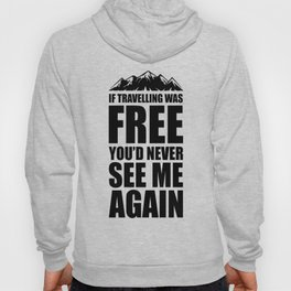 If Travelling Was Free You'd Never See Me Again Hoody