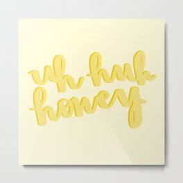 Uh Huh Honey Yellow Metal Print
