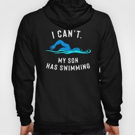 I Can't. My Son has Swimming print for Parents Hoody