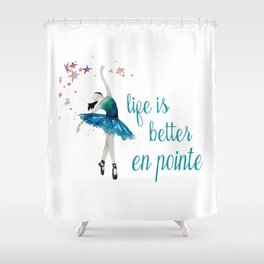 Life is better when you dance Shower Curtain
