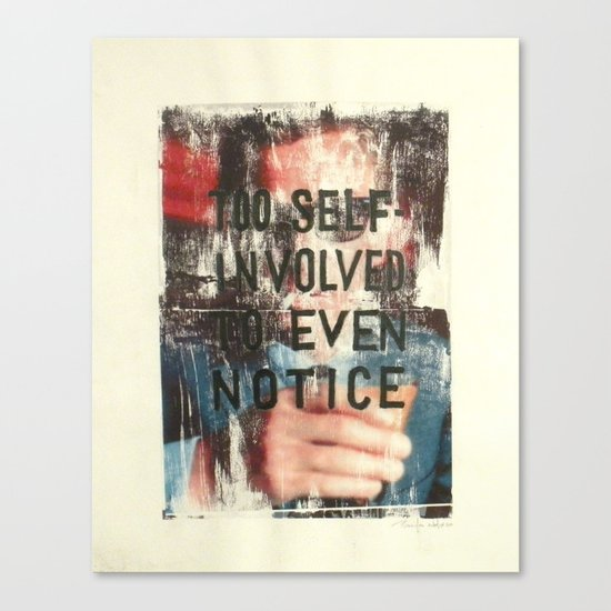 TOO SELF INVOLVED Canvas Print