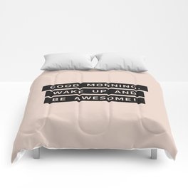 Good Morning, Wake Up And Be Awesome! Comforters