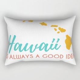 Hawaii is Always a Good Idea Rectangular Pillow