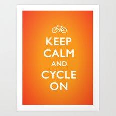 Keep Calm and Cycle On Art Print