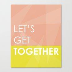 Let's Get Together Canvas Print