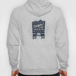 Timber! I Have Fallen For You Hoody