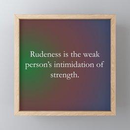 Rudeness Is The Weak Framed Mini Art Print