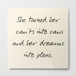 Message to strong women, inspiration, motivation, for dreams, strenght, hard times, plans Metal Print