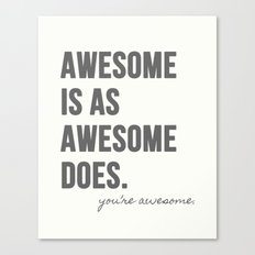 Awesome is as Awesome Does Canvas Print