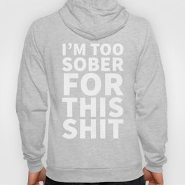 I'm Too Sober For This Shit (Black) Hoody