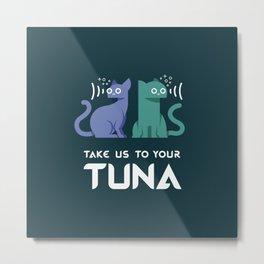 Take Us to Your Tuna Metal Print