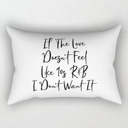 If The Love Doesn't Feel Like 90s Rectangular Pillow