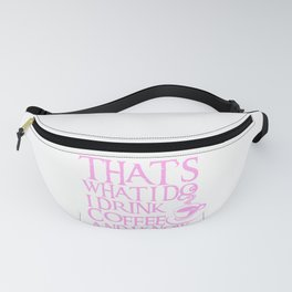 Funny Quote I Drink Coffee & I Know Things product Fanny Pack