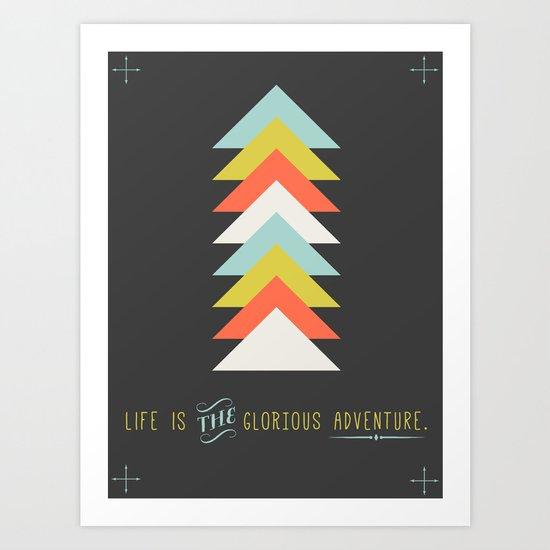 Life is the glorious adventure Art Print