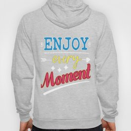 Cool & Awesome Typography Tee Design with inpirational quote that can motivate us ENJOY EVERY MOMENT Hoody