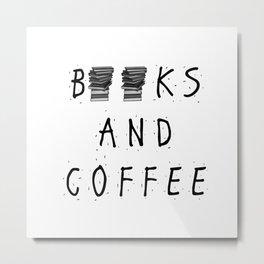 Books and Coffee! Metal Print