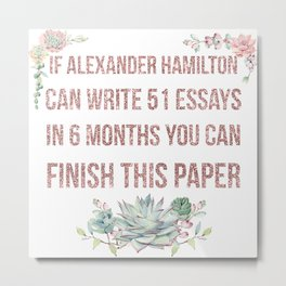 If Alexander Hamilton Can Write 51 Essays (Faux Rose Glitter Update) Metal Print