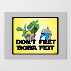 Don't Fret Boba Fett Canvas Print